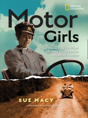 Motor Girls: How Women Took the Wheel and Drove Boldly Into the Twentieth Century (History (US)) Hardcover  by
