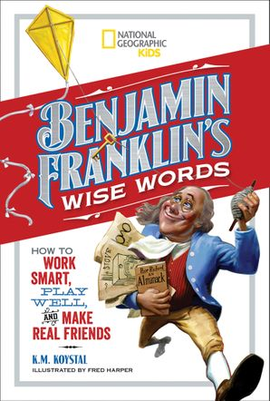 Benjamin Franklin's Wise Words: How to Work Smart, Play Well, and Make Real Friends (History (US)) Hardcover  by Benjamin Franklin