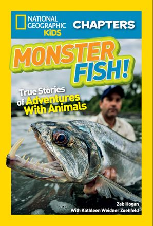 National Geographic Kids Chapters: Monster Fish!: True Stories of Adventures With Animals (National Geographic Kids Chapters) Paperback  by Zeb Hogan