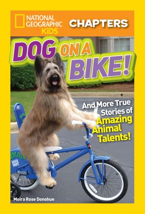 National Geographic Kids Chapters: Dog on a Bike: And More True Stories of Amazing Animal Talents! (National Geographic Kids Chapters) Paperback  by Moira Rose Donohue