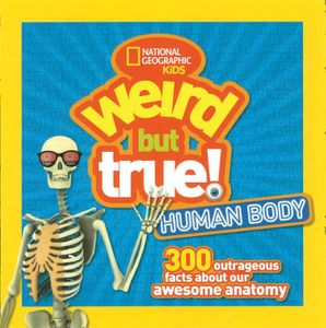 weird-but-true-human-body-300-outrageous-facts-about-your-awesome-anatomy-weird-but-true