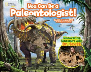 You Can Be a Paleontologist!: Discovering Dinosaurs with Dr. Scott (Science & Nature) Hardcover  by Scott D. Sampson