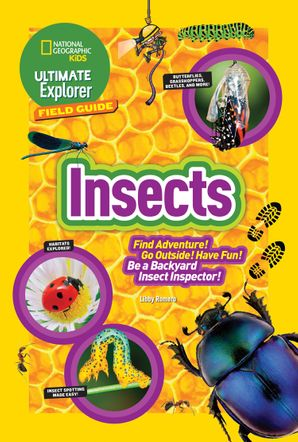 Ultimate Explorer Field Guide: Insects: Find Adventure! Go Outside! Have Fun! Be a Backyard Insect Inspector! (Ultimate Explorer Field Guide ) Paperback  by Libby Romero