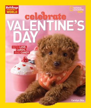 Celebrate Valentine's Day: With Love, Cards, and Candy (Holidays Around the World ) Paperback  by Carolyn Otto