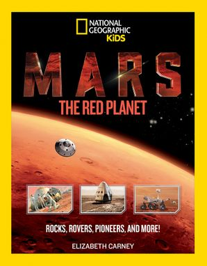 Mars: The Red Planet: Rocks, Rovers, Pioneers, and More! (Science & Nature) Paperback  by Elizabeth Carney