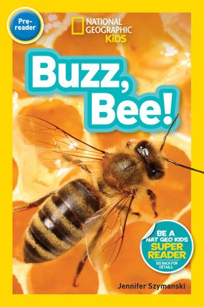 National Geographic Kids Readers: Buzz, Bee! (National Geographic Kids Readers: Level Pre-Reader) Paperback  by Jennifer Szymanski