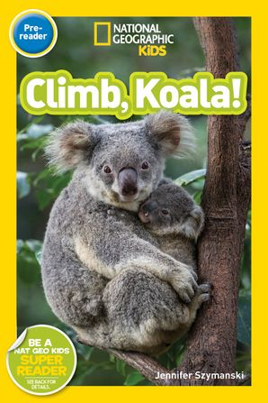 National Geographic Kids Readers: Climb, Koala! (National Geographic Kids Readers: Level Pre-Reader) Paperback  by Jennifer Szymanski