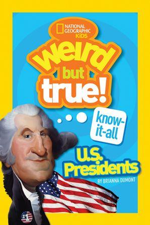 Weird But True! Know-It-All US Presidents: U.S. Presidents (Weird But True )