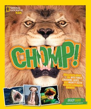 Chomp!: Fierce facts about the BITE FORCE, CRUSHING JAWS, and MIGHTY TEETH of Earth's champion chewers (Animals) Paperback  by Brady Barr