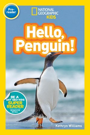 National Geographic Kids Readers: Hello, Penguin! (National Geographic Kids Readers: Level Pre-Reader) Paperback  by Kathryn Williams