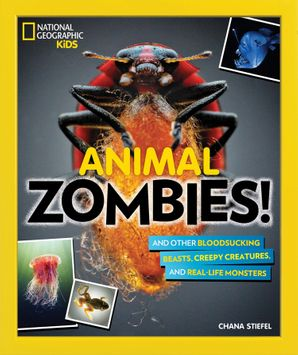Animal Zombies!: And other bloodsucking beasts, creepy creatures, and real-life monsters