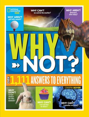 National Geographic Kids Why Not?: Over 1,111 Answers to Everything Hardcover  by Crispin Boyer