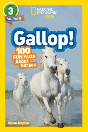 National Geographic Kids Readers: Gallop! 100 Fun Facts About Horses (Readers)