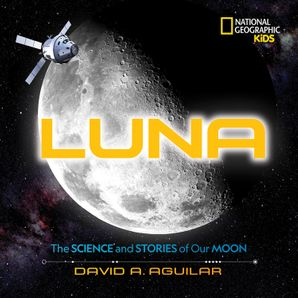 Luna: The Stories and Science of Our Moon Hardcover  by No Author