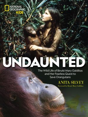 Undaunted: The Wild Life of Birute Mary Galdikas and Her Fearless Quest to Save Orangutans Hardcover  by No Author