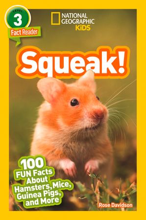 Squeak!: 100 Fun Facts About Hamsters, Mice, Guinea Pigs, and More (National Geographic Readers)