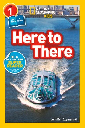 Here to There (L1/Co-Reader) (National Geographic Readers) Paperback  by Jennifer Szymanski