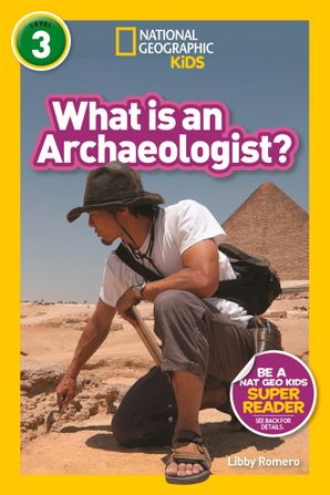 What is an Archaeologist? (L3) (National Geographic Readers)