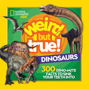 Weird But True Dinosaurs: 300 Dino-Mite Facts to Sink Your Teeth Into (Weird But True) Paperback  by No Author