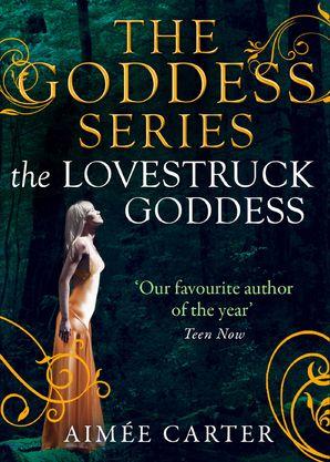 The Lovestruck Goddess eBook First edition by Aimée Carter