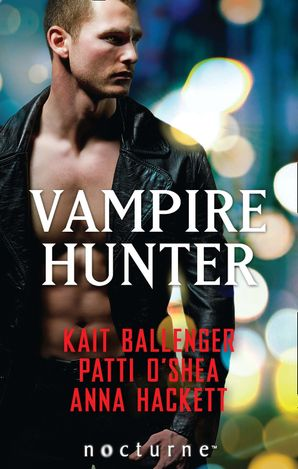 Vampire Hunter: Shadow Hunter (The Execution Underground, Book 1) / Shadow's Caress / Hunter's Surrender (Mills & Boon Nocturne)