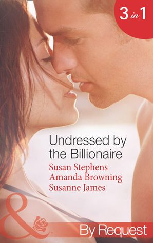 Undressed by the Billionaire: The Ruthless Billionaire's Virgin / The Billionaire's Defiant Wife / The British Billionaire's Innocent Bride (Mills & Boon By Request)
