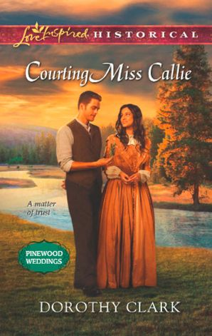 courting-miss-callie-mills-and-boon-love-inspired-historical-pinewood-weddings-book-2
