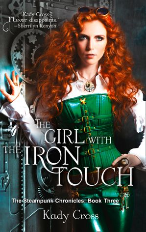 The Girl with the Iron Touch (The Steampunk Chronicles, Book 4) eBook First edition by Kady Cross