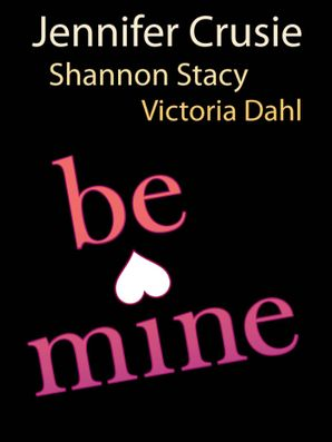 Be Mine: Sizzle / Too Fast to Fall / Alone with You (Mills & Boon M&B)
