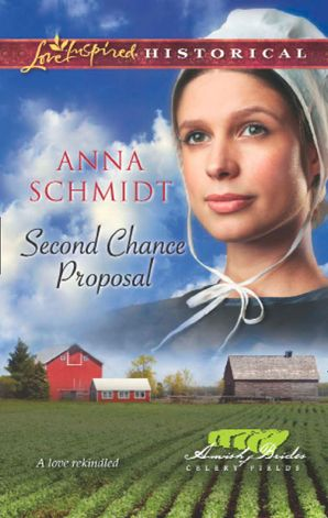Second Chance Proposal (Mills & Boon Love Inspired Historical) (Amish Brides of Celery Fields, Book 4)