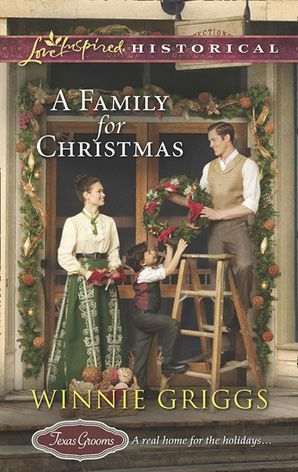 a-family-for-christmas-mills-and-boon-love-inspired-historical-texas-grooms-love-inspired-historical-book-3