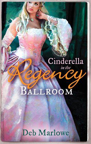 Cinderella in the Regency Ballroom: Her Cinderella Season / Tall, Dark and Disreputable (Mills & Boon M&B)