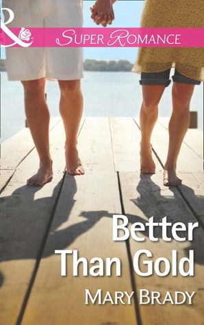 Better Than Gold (Mills & Boon Superromance) (The Legend of Bailey's Cove, Book 1) eBook First edition by
