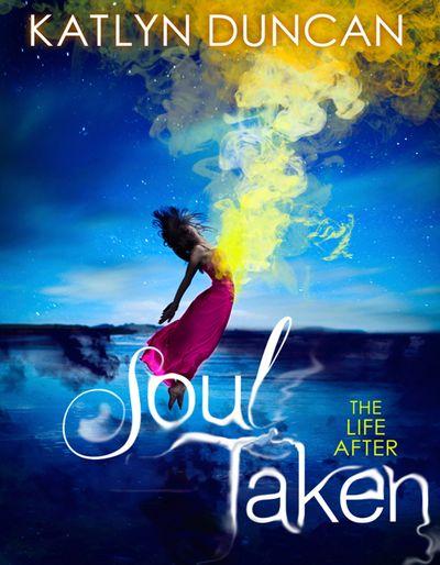 Soul Taken (The Life After trilogy, Book 1) - Katlyn Duncan