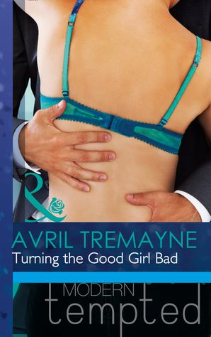 turning-the-good-girl-bad-mills-and-boon-modern-tempted