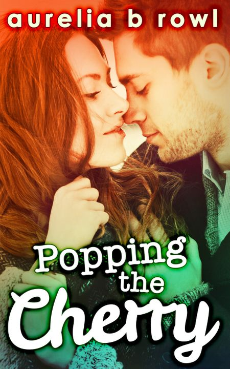 Popping The Cherry (Facing the Music, Book 1) - Aurelia B. Rowl