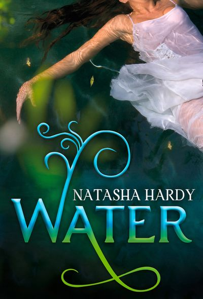 Water: The Mermaid Legacy Book One (The Mermaid Legacy, Book 1) - Natasha Hardy