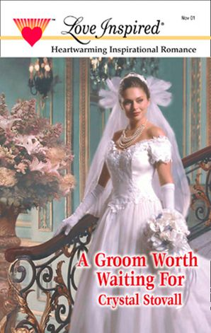 A Groom Worth Waiting For (Mills & Boon Love Inspired)