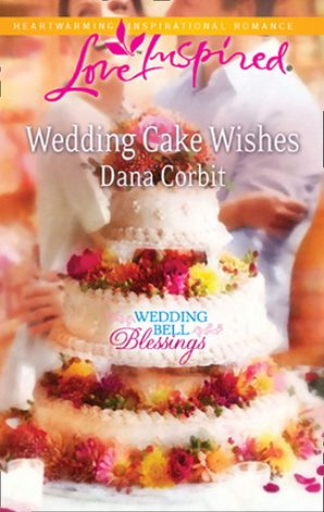 Wedding Cake Wishes (Mills & Boon Love Inspired) (Wedding Bell Blessings, Book 3)