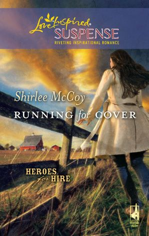 running-for-cover-mills-and-boon-love-inspired-heroes-for-hire-book-1