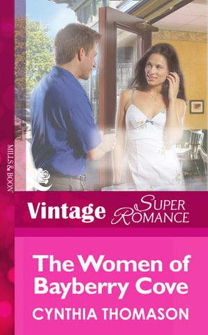 The Women of Bayberry Cove (Mills & Boon Vintage Superromance) (Hometown U.S.A., Book 9) eBook First edition by Cynthia Thomason