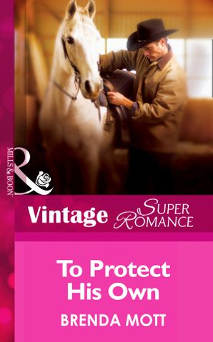 To Protect His Own (Mills & Boon Vintage Superromance) (Single Father, Book 11) eBook First edition by Brenda Mott