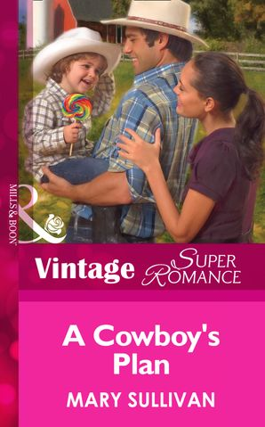 A Cowboy's Plan (Mills & Boon Vintage Superromance) (Home on the Ranch, Book 41) eBook First edition by Mary Sullivan