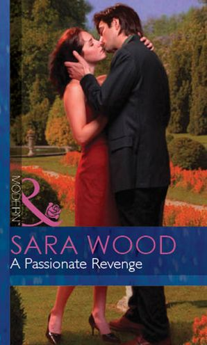 A Passionate Revenge (Mills & Boon Modern) (Red-Hot Revenge, Book 9) eBook First edition by Sara Wood