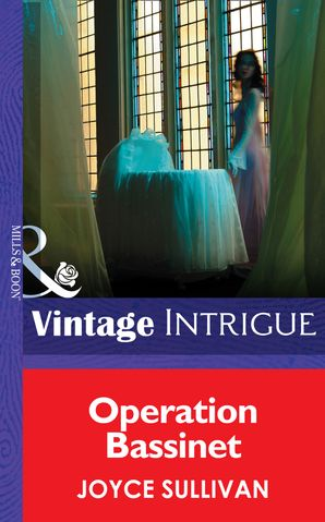 Operation Bassinet (Mills & Boon Intrigue) (The Collingwood Heirs, Book 5)