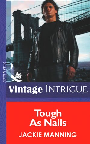 Tough As Nails (Mills & Boon Intrigue) (Men on a Mission, Book 2)
