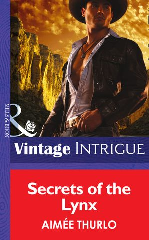 Secrets of the Lynx (Mills & Boon Intrigue) (Copper Canyon, Book 3) eBook First edition by Aimée Thurlo