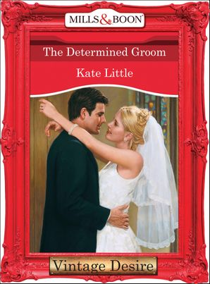 The Determined Groom (Mills & Boon Desire) eBook First edition by Kate Little