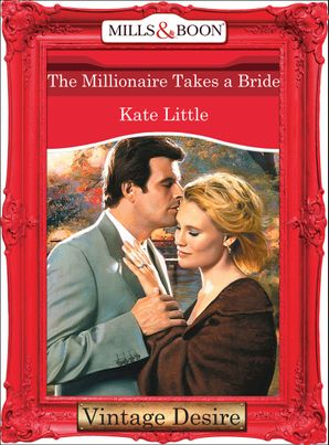 The Millionaire Takes A Bride (Mills & Boon Desire) eBook First edition by Kate Little