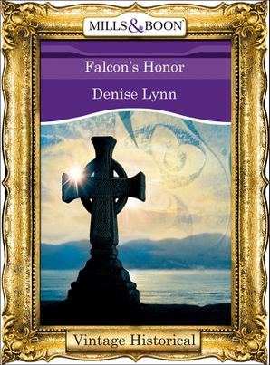 Falcon's Honor (Mills & Boon Historical) eBook First edition by Denise Lynn